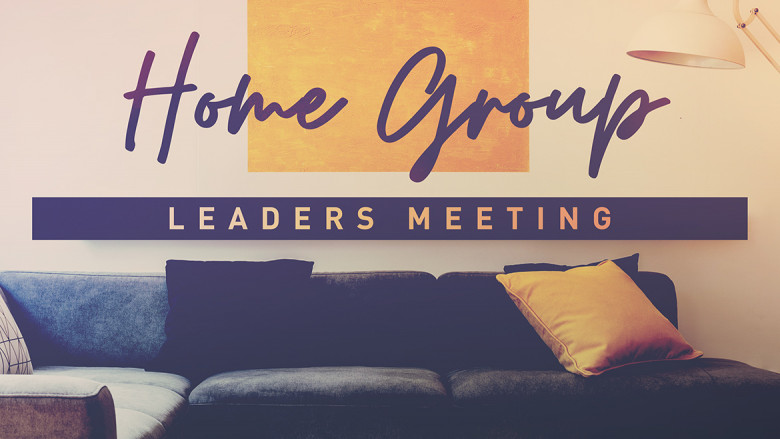 Home Group Leaders Meeting (7:30pm — 9pm)